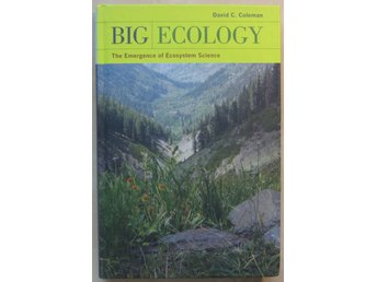 Big Ecology: The Emergence of Ecosystem Science - David C. Coleman