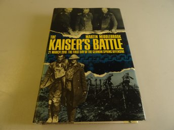 The Kaiser's battle -21 March 1918: The First Day of the German Spring Offensive