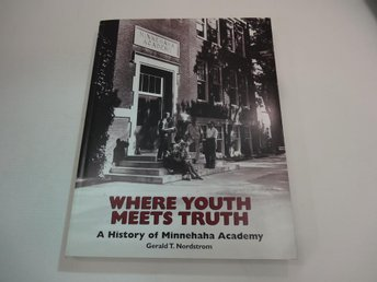 Where youth meets truth - a history of Minnehaha Academy