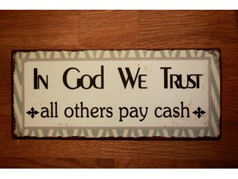 In God we trust *all others pay cash*  PLÅTSKYLT, CA 13 x 30 CM. NY Chabby chic