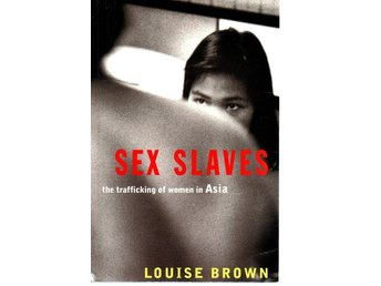 Louise Brown: Sex Slaves the trafficking of women in Asia