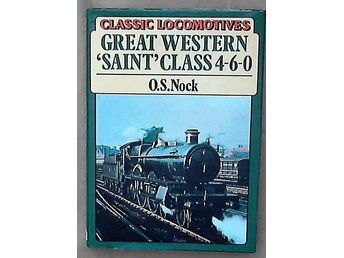 "Classic Locomotives. Great Western ""Saint"" Class 4-6-0. By O. S. Nock."